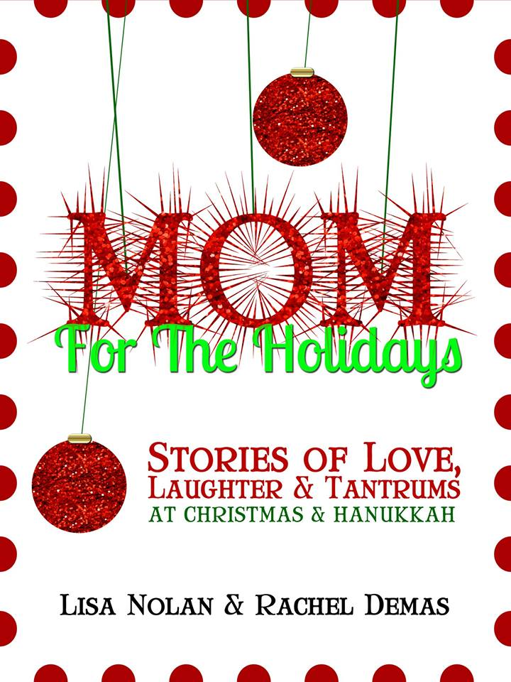 Mom for the Hoidays: Stories of Love, Laughter, and Tantrums at Christmas and Hanukkah