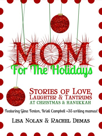 Mom for the Holidays: Stories of Love, Laughter, and Tantrums at Christmas and Hanukkah